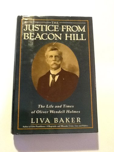 Image for The Justice from Beacon Hill: The Life and Times of Oliver Wendell Holmes