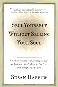Image for Sell Yourself Without Selling Your Soul: A Woman's Guide to Promoting Herself, Her Business, Her Product, or Her Cause with Integrity and Spirit